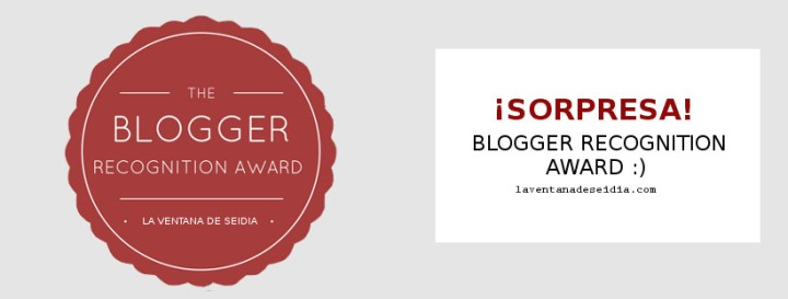 ¡Sorpresa! Blogger Recognition Award :)